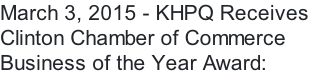 March 3, 2015 - KHPQ Receives Clinton Chamber of Commerce Business of the Year Award: